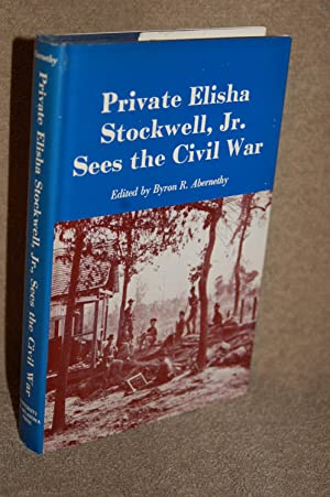 Private Elisha Stockwell, Jr. Sees the Civil War: Byron R. Abernathy, Editor