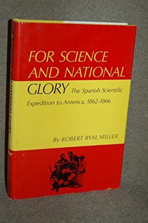 For Science and National Glory; The Spanish Scientific Expedition to America, 1862-1866