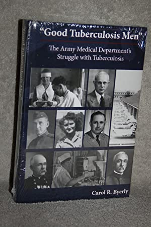 "Good Tuberculosis Men"": The Army Medical Department's Struggle With Tuberculosis: Carol R..."