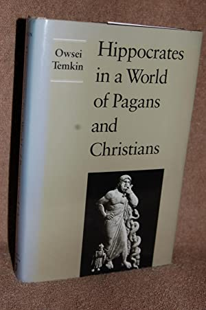 Hippocrates in a World of Pagans and Christians: Owsei Temkin