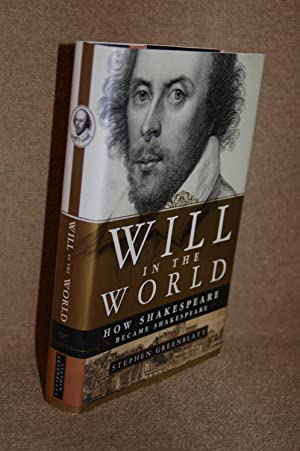 Will in the World; How Shakespeare Became Shakespeare
