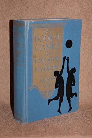 The Book of Games for Home, School, and Playground: William Byron Forbush, Harry R. Allen