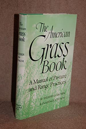 The American Grass Book; A Manual of Pasture and Range Practices: Sellers G. Archer, Clarence E. ...