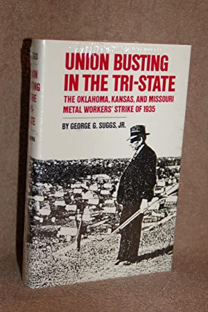 Union Busting in the Tri-State; The Oklahoma, Kansas, and Missouri Metal Workers' Strike of ...