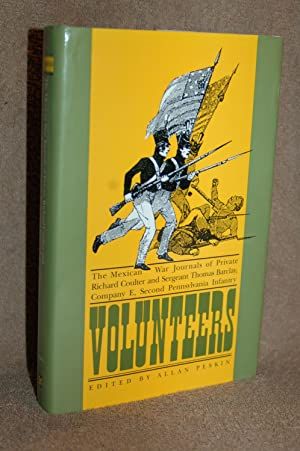 Volunteers; The Mexican War Journals of Private Richard Coulter and Sergeant Thomas Barclay, Comp...
