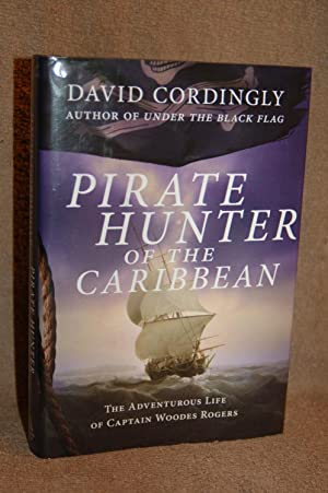 Pirate Hunter of the Caribbean; The Adventurous Life of Captain Woodes Rogers