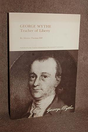 George Wythe; Teacher of Liberty: Alonzo Thomas Dill