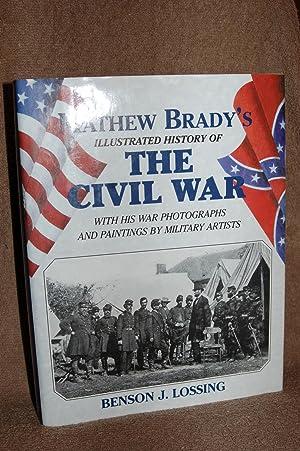 Mathew Brady's Illustrated History of the Civil: Benson J. Lossing