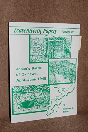 Japan's Battle of Okinawa April-June 1945; Leavenworth: Thomas M. Huber