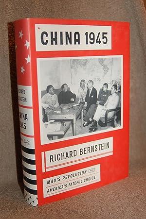 China 1945; Mao's Revolution and America's Fateful: Richard Bernstein