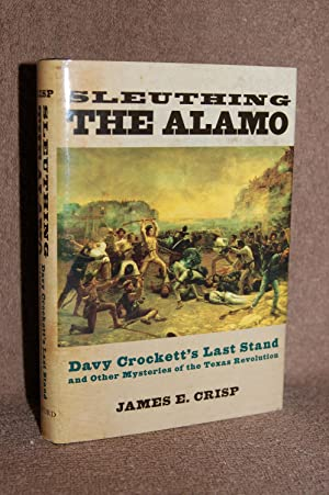 Sleuthing The Alamo; Davy Crockett's Last Stand and Other Mysteries of the Texas Revolution