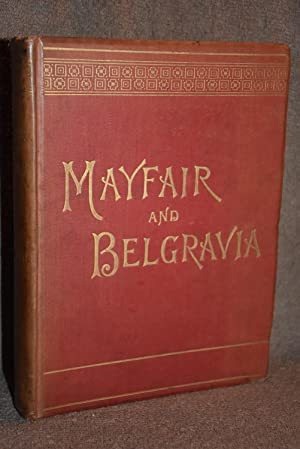 Mayfair and Belgravia; Being an Historical Account of the Parish of St. George, Hanover Square