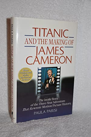 Titanic and the Making of James Cameron; The Inside Story of the Three-Year Adventure That Rewrot...