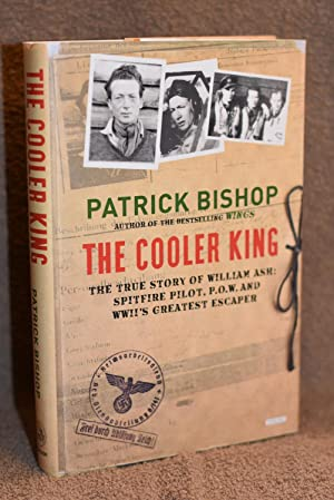 The Cooler King; The True Story of William Ash; Spitfire Pilot, P.O.W. and WWII's Greatest Escaper