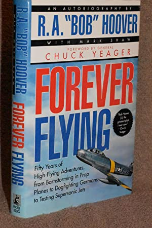 Forever Flying; Fifty Years of High-Flying Adventures, from Barnstorming in Prop Planes to Dogfig...