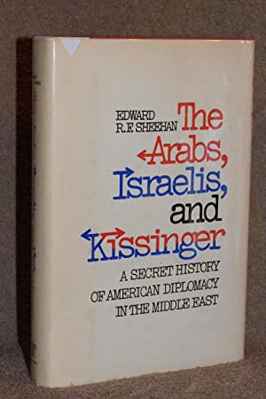 The Arabs, Israelis, and Kissinger; A Secret History of American Diplomacy in the Middle East