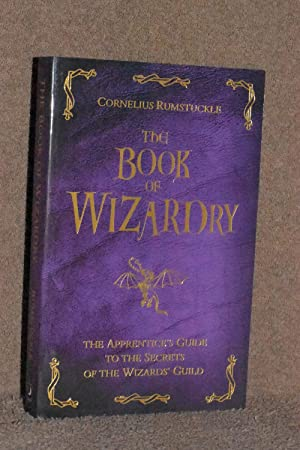 The Book of Wizardry; The Apprentice's Guide to the Secrets of the Wizards' Guild