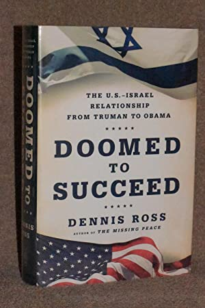 Doomed to Succeed; The U.S. Israel Relationship From Truman to Obama