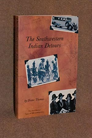 The Southwestern Indian Detours; The Story of the Fred Harvey/Santa Fe Railway Experiment in 'Det...