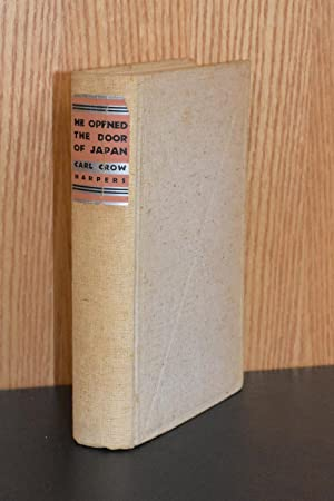 He Opened the Door of Japan; Townsend Harris and the Story of His Amazing Adventures in Establish...
