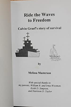 Ride the Waves to Freedom; Calvin Graef's Survival Story of the Bataan Death March and His ...