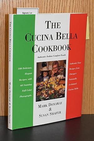 The Cucina Bella Cookbook; Authentic Italian Comfort: Mark Donaway, Susan