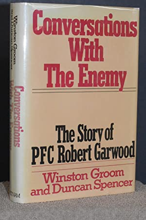 Conversations With The Enemy; The Story of PFC Robert Garwood