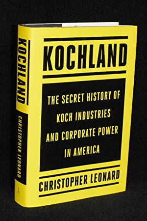 Kochland; The Secret History of Koch Industries and Corporate Power in America