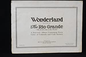 Wonderland Reached by The Rio Grande; The Sceinic Line of the World; A Souvenir Album Containing ...