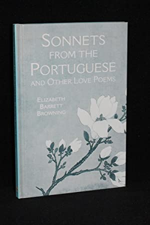 Sonnets From the Portuguese and Other Love: Elizabeth Barrett Browning
