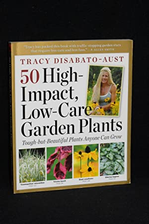 50 High-Impact, Low-Care Garden Plants; Tough-but-Beautiful Plants Anyone Can Grow