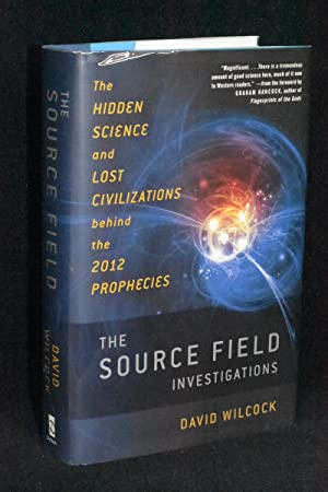 The Source Field Investigations; The Hidden Science and Lost Civilizations Behind the 2012 Prophe...