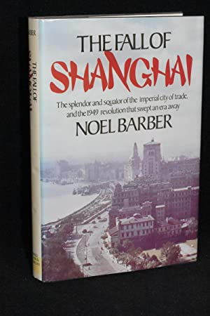 The Fall of Shanghai; The Splendor and Squalor of The Imperial City of Trade and the 1949 Revolut...