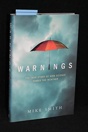 Warnings; The True Story of How Science Tamed the Weather