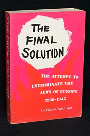 The Final Solution; The Attempt to Exterminate the Jews of Europe, 1935-1945