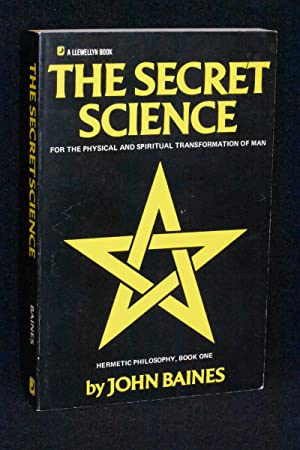 The Secret Science; For the Physical and Spiritual Transformation of Man; Hermetic Philosophy, Bo...