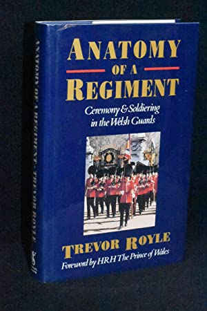 Anatomy of a Regiment; Ceremony and Soldiering in the Welsh Guards