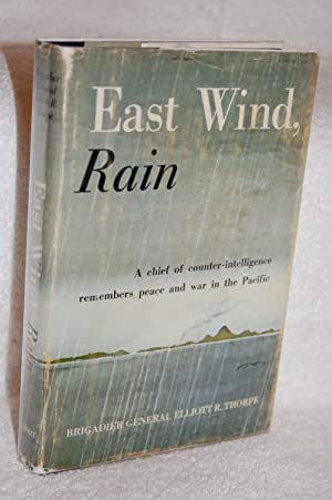East Wind, Rain; A Chief of Counter-Intelligence Remembers Peace and War in the Pacific: BG Elliott...