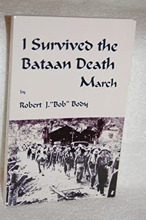 I Survived the Bataan Death March: Robert J. Body