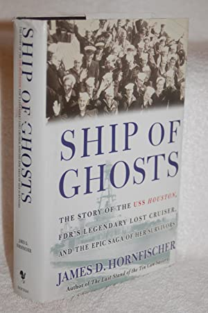Ship of Ghosts:The Story of the USS Houston, FDR's Legendary Lost Cruiser, and the Epic Saga of H...