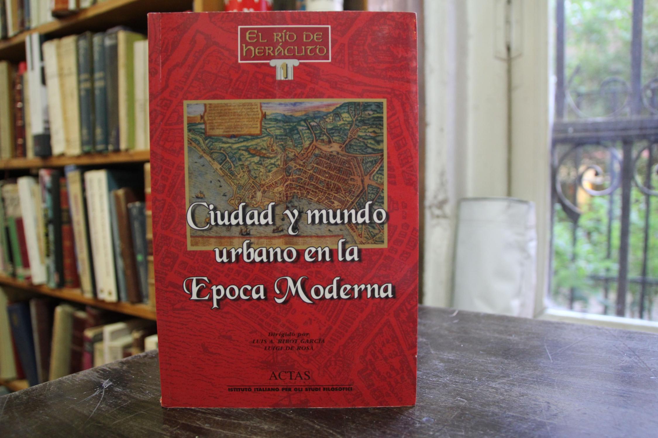 Ciudad y mundo urbano en la Epoca Moderna - Luis A. Ribot y Luigi de Rosa (Dir.)