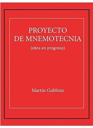 Proyecto de Mnemotécnia (obra en progreso).: GUBBINS, Martín.