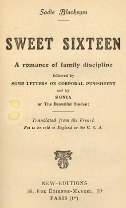 Sweet Sixteen. A romance of family discipline. Followed by Some letters on corporal punishment and ...