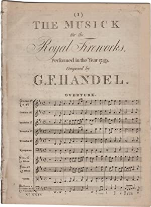 The Musick for the Royal Fireworks. Performed in the year 1749. Composed by G. F. Handel. Overtur...