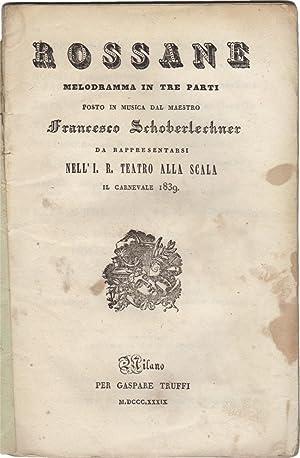 Rossane. Melodramma in tre parti da rappresentarsi: SCHOBERLECHNER, Franz (1797-1843)