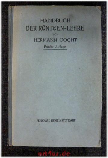 Handbuch der Röntgen-Lehre : Zum Gebrauche für Mediziner.: Gocht, Hermann:
