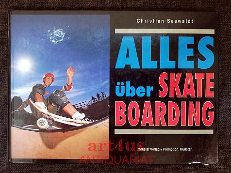 Alles über Skateboarding. - Seewaldt, Christian