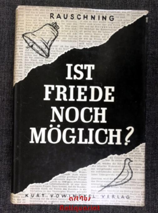 Ist Friede noch möglich? : Die Verantwortung: Rauschning, Hermann: