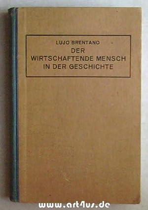 Der wirtschaftende Mensch in der Geschichte : Gesammelte Reden und Aufsätze.: Brentano, Lujo: