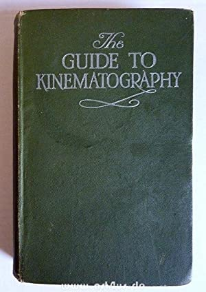 The Guide to Kinematography : For Camera Men, Operators, and all who